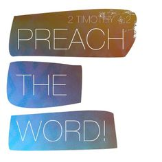 2 Timothy 4:2 Preach the word of God. Be prepared, whether the time is favorable or not. Patiently correct, rebuke, and encourage your people with good teaching.