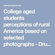 College aged students perceptions of rural America based on selected photographs - Dru Glaze Univ of AR - ProQuest