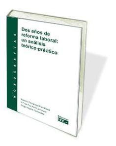 Dos años de reforma laboral: un análisis teórico-práctico. Monografía Socialism, Social Security, Law, Libros