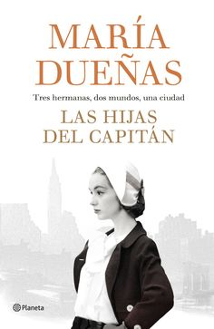 Las hijas del Capitán, de María Dueñas. Tres hermanas, dos mundos, una ciudad.