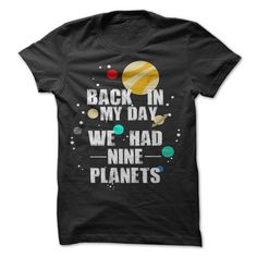 Back In My Day We Only Had Nine Planets - Funny T-Shirt 100% Cotton NEW SIZES S-5XL Great Gift