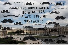 The world would be a better place full of mustaches!