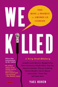 We Killed: The Rise of Women in American Comedy by Yael Kohen,http://www.amazon.com/dp/1250037786/ref=cm_sw_r_pi_dp_9Xfwsb066AGCQ52N