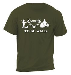 T-shirt  BORN TO BE WALD von MY.BEST.SHIRT. auf DaWanda.com