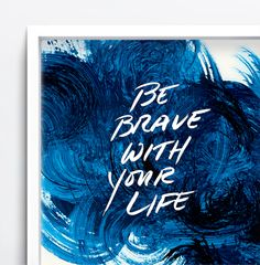 Be Brave | Words to Live By