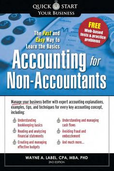 "Read ""Accounting for Non-Accountants The Fast and Easy Way to Learn the Basics"" by Wayne Label available from Rakuten Kobo. A Quick, Compact, and Easy-to Understand Resource for Non-Accountants Accounting for Non-Accountants is the must-have gu. Small Business Bookkeeping, Bookkeeping And Accounting, Small Business Accounting, Accounting And Finance, Business Tips, Pastel Accounting, Accounting Education, Business Leaders, Business Education"