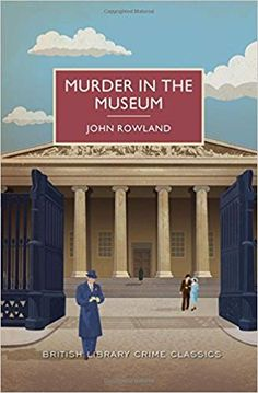 Murder in the Museum: A British Library - Murder in the Museum: A British Library Crime Classic (British Library Crime Classics) by John Rowland . Mystery Novels, Mystery Series, Mystery Thriller, Murder Mysteries, Cozy Mysteries, Classic Series, Classic Books, British Library, Detective