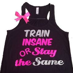 Train Insane or Stay The Same - Ruffles with Love - Racerback Tank - Womens…
