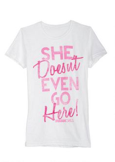 She Doesn't Even Go Here Tee - Graphic Tees - Clearance - dELiA*s  10/13