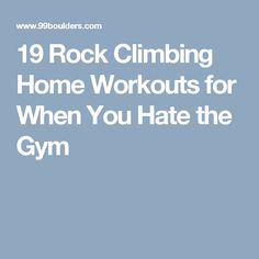 19 Rock Climbing Home Workouts for When You Hate the Gym