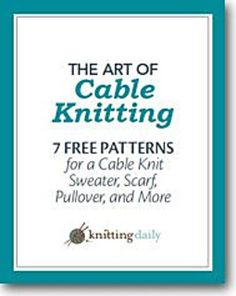 Ravelry: Knitting Daily The Art of Cable Knitting: 7 Free Patterns
