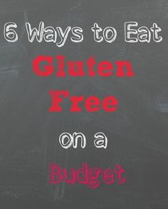 6 Ways to Eat Gluten Free on a Budget (because it can be very expensive!!!)