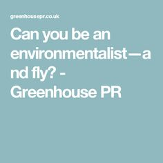 Can you be an environmentalist—and fly? - Greenhouse PR