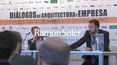 RAMON SOLER en Diálogos de Arquitectura y Empresa MADRID. Marzo 2017