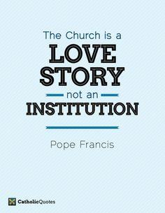 """@Pontifex_es : la #Iglesia es una historia de #Amor , no una institucion."""" #Papa #Francisco"""
