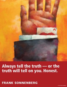 """Always tell the truth — or the truth will tell on you. Honest."" ~ Frank Sonnenberg I Follow Your Conscience"