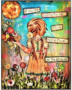 """A mixed media, collage piece I created for an environment classroom auction, The Wildside. A girl picking flowers in a meadow. The caption, """"if you are looking for me, I'll be picking flowers on the Wildside."""" Perfect for a little girls room. Kunstjournal Inspiration, Art Journal Inspiration, Mixed Media Canvas, Mixed Media Collage, Mixed Media Journal, Art Journal Pages, Art Journals, Picking Wild Flowers, Frida Art"""