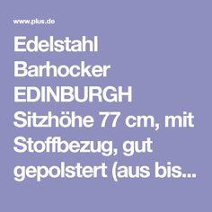 Edelstahl Barhocker EDINBURGH Sitzhöhe 77 cm, mit Stoffbezug, gut gepolstert (aus bis zu 7 Bezugfarben wählen) - Plus.de Online Shop