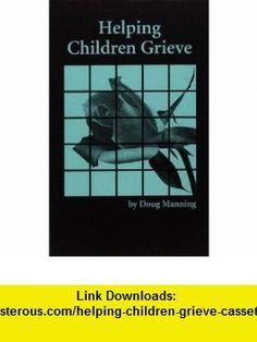 Helping Children Grieve Cassette (9781892785183) Doug W. Manning , ISBN-10: 1892785188  , ISBN-13: 978-1892785183 ,  , tutorials , pdf , ebook , torrent , downloads , rapidshare , filesonic , hotfile , megaupload , fileserve
