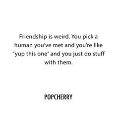 Friends right?  popcherry | quotes | bff time