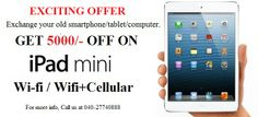 Exciting offer from Apple authorized resellers- Apvision Technologies   Give any of your Tablet/Smartphone/Computer & Get 5000/- off on    iPad Mini 16gb Wifi/ Wifi+Cellular --Silver/Black color.   Hurry, Offer valid for limited time.   For more info, Call us at 040-27740888