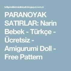 PARANOYAK SATIRLAR: Narin Bebek - Türkçe - Ücretsiz - Amigurumi Doll - Free Pattern