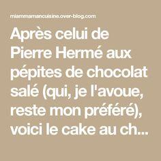 Après celui de Pierre Hermé aux pépites de chocolat salé (qui, je l'avoue, reste mon préféré), voici le cake au chocolat selon Alain Ducasse. Ce chef 3x3 étoiles au Michelin nous dévoile ses secrets pour obtenir un cake bien fondant dedans, croustillant dehors. Pour la touche perso, j'ai ajouté des pépites de chocolat par dessus.