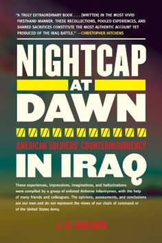 Nightcap at Dawn: American Soldiers' Counterinsurgency in Iraq by J B. Walker, http://www.amazon.com/dp/B007FH3RT2/ref=cm_sw_r_pi_dp_DVaQub1079ZGN