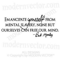 emancipate yourself from mental slavery none but ourselves can free our mind