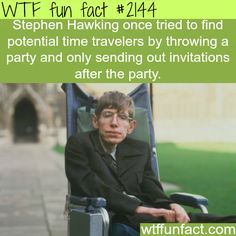 Stephen Hawking's time travelers party - WTF fun facts