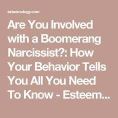 Are You Involved with a Boomerang Narcissist?: How Your Behavior Tells You All You Need To Know - Esteemology