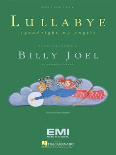 Billy Joel - Lullabye (Goodnight, My Angel) -- you know you're an awesome parent if you sing this song to your kids before bed