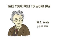 Take Your Poet to Work: W. B. Yeats   Have you chosen your favorite poet for Take Your Poet to Work Day? W. B. Yeats joins our growing collection of ready-for-work poets today. tweetspeakpoetry.com