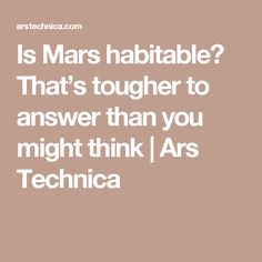 Is Mars habitable? That's tougher to answer than you might think   Ars Technica