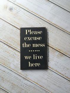 Please Excuse The Mess....... We Live Here door PrimandProperToo
