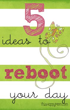 Five Steps to Reboot Monday (or any other day of the week).  Sometimes, we all need a little nudge to get the day restarted on the right track. These ideas work, especially the fifth one!