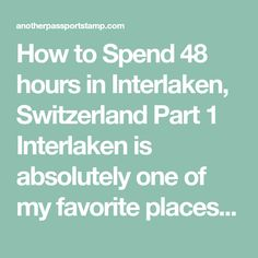 How to Spend 48 hours in Interlaken, Switzerland Part 1 Interlaken is absolutely one of my favorite places I have been. It is definitely on my top 5 list. The scenery in this region is absolutely stunning. It's so stunning that it is hard to believe that the scenery around you is real. I especially…