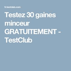 Testez 30 gaines minceur GRATUITEMENT - TestClub
