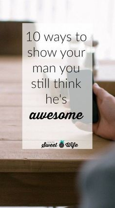 Most of us really want to show our husbands that we love them but its not as easy as flowers and chocolate. (Its not that easy for women, why would it be so easy for men?). Anyway, here are several things I do to tell my man that 1. I think hes awesome