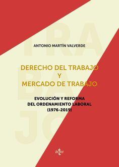 Derecho del trabajo y mercado de trabajo : evolución y reforma del ordenamiento laboral (1976-2019) / Antonio Martín Valverde. Tecnos, 2020