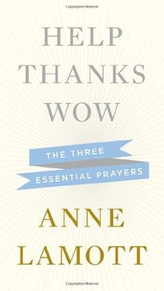 Help, Thanks, Wow: The Three Essential Prayers by Anne Lamott, http://www.amazon.com/dp/1594631298/ref=cm_sw_r_pi_dp_H7.Uqb1GX3KC5