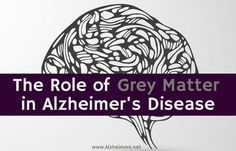 Learn more from Monica Gomez and her article about recent research into the role of grey matter in Alzheimer's disease.