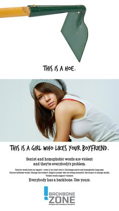 Poster: This is a Hoe    Check out the Backbone Zone at http://www.mecasa.org/backbone/materials.html# for more fantastic gender-based bullying materials! This is totally my new favorite PSA campaign... It just makes me happy. : )