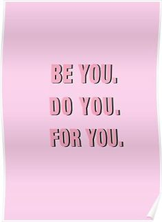 High-quality posters to hang in dorms, bedrooms or offices. Multiple sizes are available. Printed on semi gloss poster paper. Additional sizes are available. Be You Do You For You PINK Quotes Pink, Me Quotes, Motivational Quotes, Inspirational Quotes, Coach Quotes, Beauty Quotes, Motivation Positive, Positive Vibes, Positive Quotes