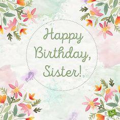 40 Happy Birthday Sister Ideas Happy Birthday Sister Birthday Wishes For Sister Sister Birthday