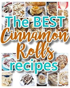 The BEST Cinnamon Rolls Recipes - The Perfect Treats Recipes for Breakfast, Brunch, Birthday Celebrations, Desserts, Special Occasions and Holidays