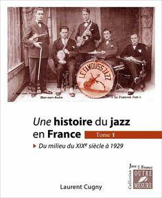 Laurent Cugny Une histoire du jazz en France Du milieu du XIXe siècle à 1929. Éditions outre Mesure