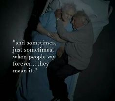 And sometimes, just sometimes, when people say forever they mean it