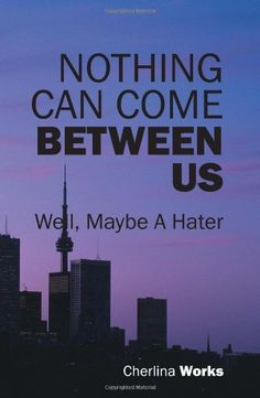 Nothing Can Come Between Us: Well, Maybe a Hater by Cherlina Works,http://www.amazon.com/dp/1432772805/ref=cm_sw_r_pi_dp_8StNsb0P0590GT48