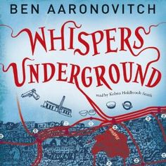 Whispers Under Ground by Ben Aaronovitch, read by Kobna Holdbrook-Smith. Another re-listen. Can't help myself.